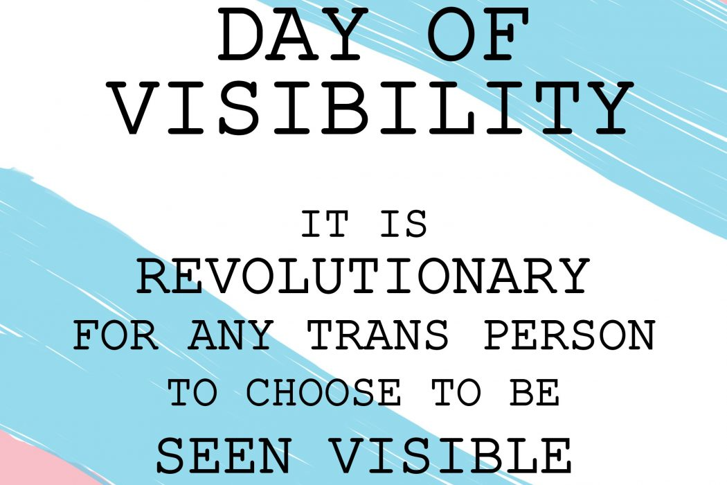 Trans Rights: Celebrating Trans Lives this Transgender Day of Visibility (TDoV) 2019